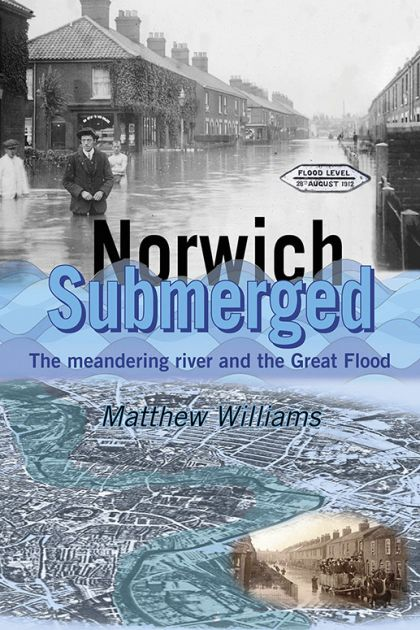 Norwich Submerged: The meandering river and the Great Flood