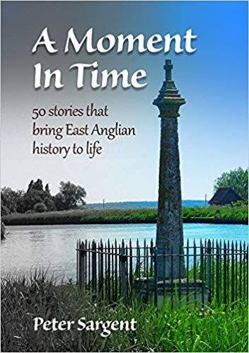 A Moment In Time: 50 stories that bring East Anglian history to life.