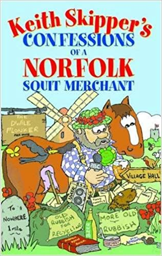 KEITH SKIPPER'S Confessions of a Norfolk Squit Merchant