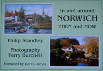 In and Around Norwich: Then and Now