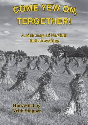 Come Yew On, Tergether! A rich crop of Norfolk Dialect Writing