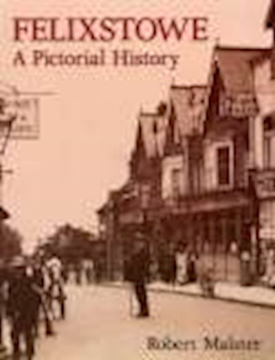 Felixstowe- A Pictorial History