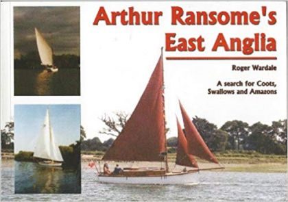 Arthur Ransome's East Anglia: A Search for Coots, Swallows and Amazons
