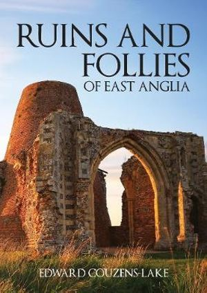 Ruins and Follies of East Anglia