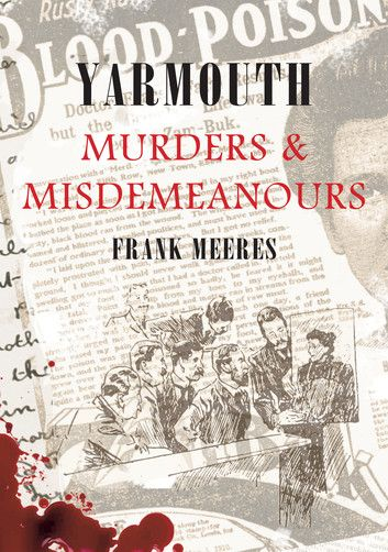 Yarmouth: Murders and Misdemeanours