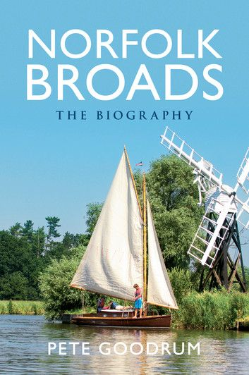 Norfolk Broads: The Biography