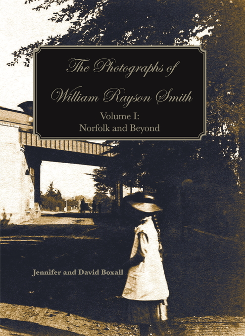 The Photographs of William Rayson Smith Volume I: Norfolk and Beyond